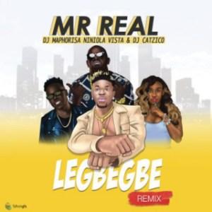 Mr Real - Legbegbe (Remix) ft. DJ Maphorisa, Niniola, Vista & DJ Catzico